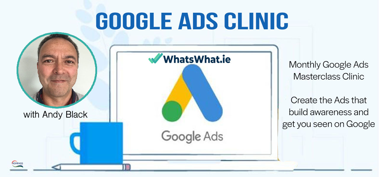 Goggle Ads Clinic with Andy Black in Association with WhatsWhat.ie