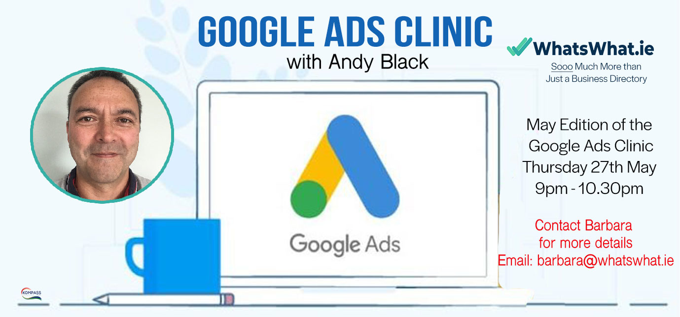 Google Ads Clinic with Andy Black Thursday 27th May 9.00pm in association with WhatsWhat.ie